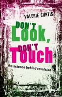 Curtis, Valerie - Don't Look, Don't Touch: The science behind revulsion - 9780199579488 - V9780199579488