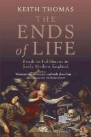 Keith Thomas - The Ends of Life: Roads to Fulfillment in Early Modern England - 9780199580835 - V9780199580835