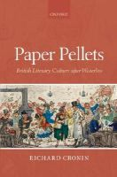 Cronin, Richard - Paper Pellets: British Literary Culture After Waterloo - 9780199582532 - 9780199582532