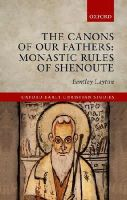 Layton, Bentley - The Canons of Our Fathers: Monastic Rules of Shenoute (Oxford Early Christian Studies) - 9780199582631 - V9780199582631
