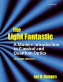 Kenyon, Ian - The Light Fantastic: A Modern Introduction to Classical and Quantum Optics - 9780199584604 - V9780199584604