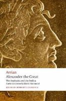 Arrian - Alexander the Great: The Anabasis and the Indica (Oxford World's Classics) - 9780199587247 - V9780199587247