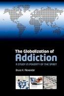 Alexander, Bruce - The Globalization of Addiction - 9780199588718 - V9780199588718