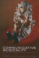 Malloch, Stephen, Trevarthen, Colwyn - Communicative Musicality - 9780199588725 - V9780199588725