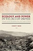 Ross, Corey - Ecology and Power in the Age of Empire: Europe and the Transformation of the Tropical World - 9780199590414 - V9780199590414