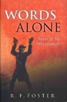 R. F. Foster - Words Alone: Yeats and His Inheritances - 9780199592166 - 9780199592166