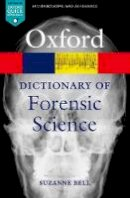 Bell, Suzanne - A Dictionary of Forensic Science (Oxford Paperback Reference) - 9780199594009 - V9780199594009