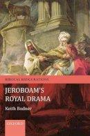 Bodner, Keith - Jeroboam's Royal Drama - 9780199601882 - V9780199601882