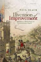 Slack, Paul - The Invention of Improvement: Information and Material Progress in Seventeenth-Century England - 9780199645916 - V9780199645916