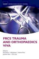 Davies, Nev; Jackson, Will; Price, Andrew; Rees, Jonathan; Lavy, Christopher B.D. - FRCS Trauma and Orthopaedics Viva - 9780199647095 - V9780199647095