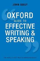 Seely, John - Oxford Guide to Effective Writing and Speaking: How to Communicate Clearly - 9780199652709 - V9780199652709