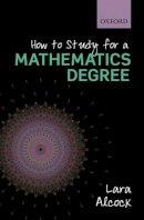 Alcock, Lara - How to Study for a Mathematics Degree - 9780199661329 - V9780199661329