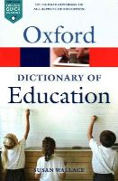 Wallace, Susan - A Dictionary of Education (Oxford Paperback Reference) - 9780199679393 - V9780199679393