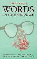 Crystal, David - Words in Time and Place: Exploring Language Through the Historical Thesaurus of the Oxford English Dictionary - 9780199680474 - KSS0005311