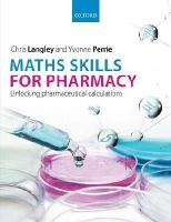 Langley, Chris, Perrie, Yvonne - Maths Skills for Pharmacy: Unlocking pharmaceutical calculations - 9780199680719 - V9780199680719