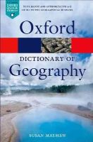 Mayhew, Susan - A Dictionary of Geography (Oxford Paperback Reference) - 9780199680856 - V9780199680856