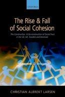 Larsen, Christian Albrekt - The Rise and Fall of Social Cohesion - 9780199681846 - V9780199681846