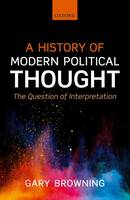 Browning, Gary - A History of Modern Political Thought: The Question of Interpretation - 9780199682294 - V9780199682294