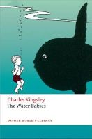 Kingsley, Charles, Alderson, Brian, Douglas-Fairhurst, Robert - The Water-Babies (Oxford World's Classics) - 9780199685455 - V9780199685455