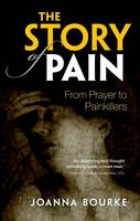 Bourke, Joanna - The Story of Pain: From Prayer to Painkillers - 9780199689439 - V9780199689439