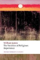 James, William, Bradley, Matthew - The Varieties of Religious Experience (Oxford World's Classics) - 9780199691647 - V9780199691647