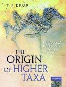 Kemp, T.S. - The Origin of Higher Taxa: Palaeobiological, developmental, and ecological perspectives - 9780199691890 - V9780199691890