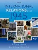 Young, John W.; Kent, John - International Relations Since 1945 - 9780199693061 - V9780199693061
