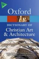 Devonshire Jones, Tom, Murray, Linda, Murray, Peter - The Oxford Dictionary of Christian Art and Architecture (Oxford Paperback Reference) - 9780199695102 - V9780199695102