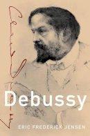 Frederick Jensen, Eric - Debussy (Master Musicians (Hardcover Oxford)) - 9780199730056 - V9780199730056