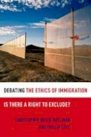 Wellman, Christopher; Cole, Phillip - Debating the Ethics of Immigration - 9780199731725 - V9780199731725