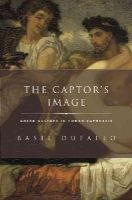 Dufallo, Basil - The Captor's Image: Greek Culture in Roman Ecphrasis (Classical Culture and Society) - 9780199735877 - V9780199735877