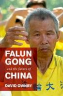 Ownby, David - Falun Gong and the Future of China - 9780199738533 - V9780199738533