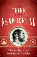 Wynn, Thomas, Coolidge, Frederick L. - How to Think Like a Neandertal - 9780199742820 - V9780199742820