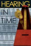 London, Justin - Hearing in Time: Psychological Aspects of Musical Meter - 9780199744374 - V9780199744374