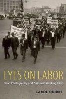 Quirke, Carol - Eyes on Labor: News Photography and America's Working Class - 9780199768226 - V9780199768226