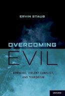 Staub, Ervin - Overcoming Evil: Genocide, Violent Conflict, and Terrorism - 9780199775248 - V9780199775248