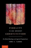Fleming, James E. - Fidelity to Our Imperfect Constitution: For Moral Readings and Against Originalisms - 9780199793372 - V9780199793372