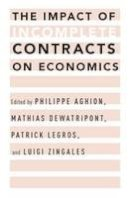 . Ed(s): Aghion, Philippe; Dewatripont, Mathias; Legros, Patrick; Zingales, Luigi - The Impact of Incomplete Contracts on Economics - 9780199826223 - V9780199826223