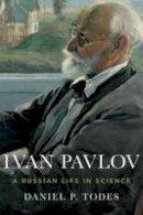 Todes, Daniel P. - Ivan Pavlov: A Russian Life in Science - 9780199925193 - V9780199925193