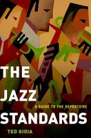 Gioia, Ted - The Jazz Standards: A Guide to the Repertoire - 9780199937394 - V9780199937394