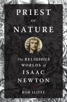 Iliffe, Rob - Priest of Nature: The Religious Worlds of Isaac Newton - 9780199995356 - V9780199995356