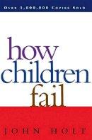 Holt, John - How Children Fail - 9780201484021 - V9780201484021