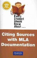 Greer, Michael - What Every Student Should Know About Citing Sources with MLA Documentation, Update Edition - 9780205715114 - V9780205715114