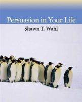 Wahl, Shawn T.; Adamou, Christina - Persuasion in Your Life - 9780205741588 - V9780205741588