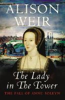 Weir, Alison - The Lady in the Tower - 9780224063197 - KSC0001591