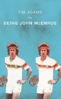 Adams, Tim - On Being John McEnroe - 9780224069625 - V9780224069625