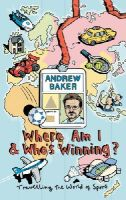 ANDREW BAKER - WHERE AM I AND WHO'S WINNING - 9780224072731 - KNW0008503