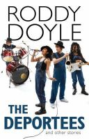 Doyle, Roddy - The Deportees: And Other Stories - 9780224080620 - KRA0011407