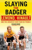 Richard Moore - Slaying the Badger: LeMond, Hinault and the Greatest Ever Tour de France - 9780224082914 - V9780224082914