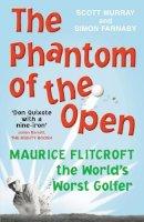 Scott Murray - The Phantom of the Open: Maurice Flitcroft, The World's Worst Golfer - 9780224083171 - V9780224083171